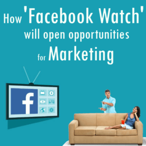 How 'Facebook Watch' Will Open Opportunities for Marketing