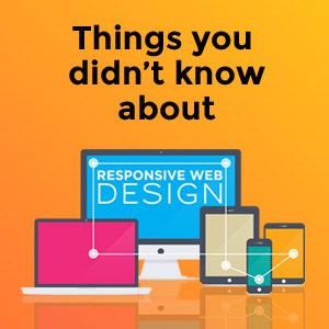 Things you perhaps didn't know about Responsive Website Design